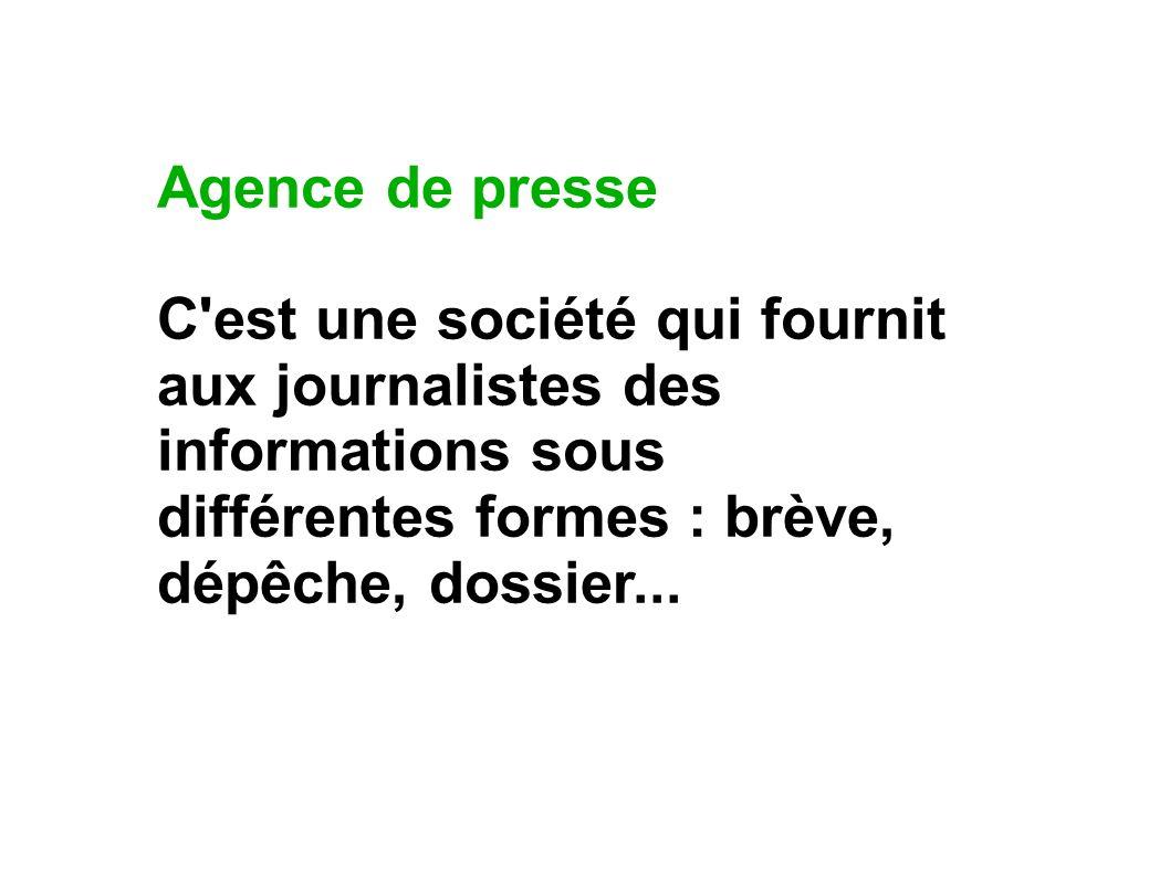 Dépêche : Information transmise par une agence de presse.
