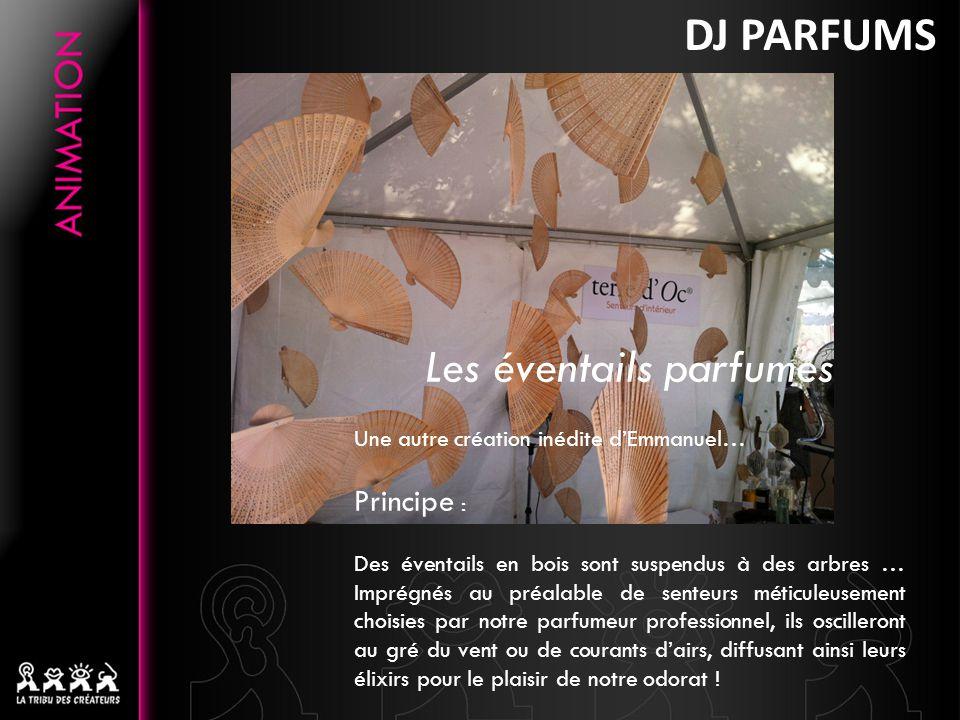 DJ PARFUMS Les bulles parfumées Une autre création inédite dEmmanuel… Principe : Notre artiste des senteurs diffuse des bulles parfumées !