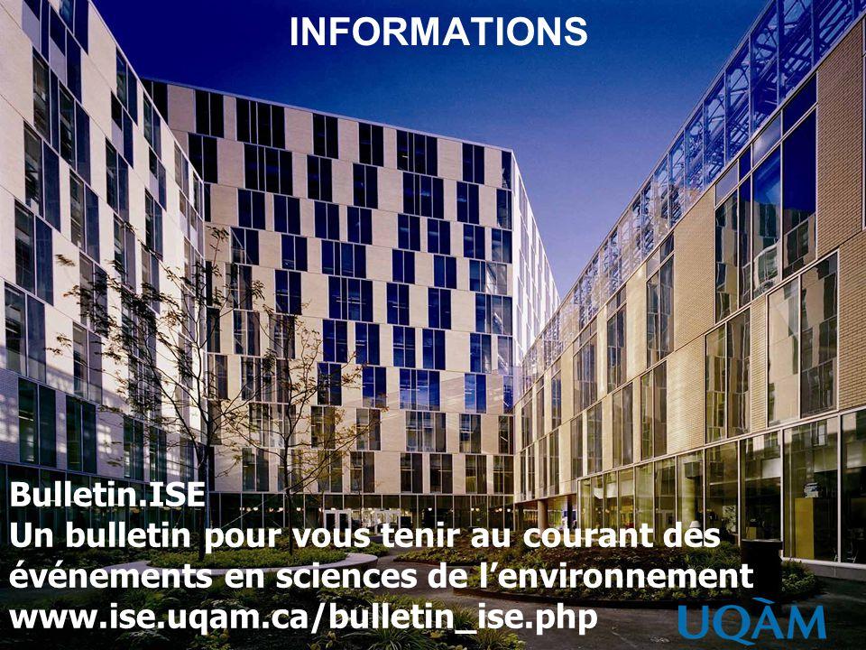 INFORMATIONS Bulletin.ISE Un bulletin pour vous tenir au courant des événements en sciences de lenvironnement www.ise.uqam.ca/bulletin_ise.php