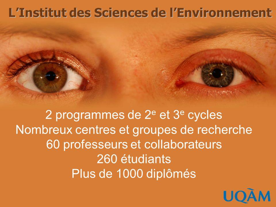 2 programmes de 2 e et 3 e cycles Nombreux centres et groupes de recherche 60 professeurs et collaborateurs 260 étudiants Plus de 1000 diplômés LInstitut des Sciences de lEnvironnement