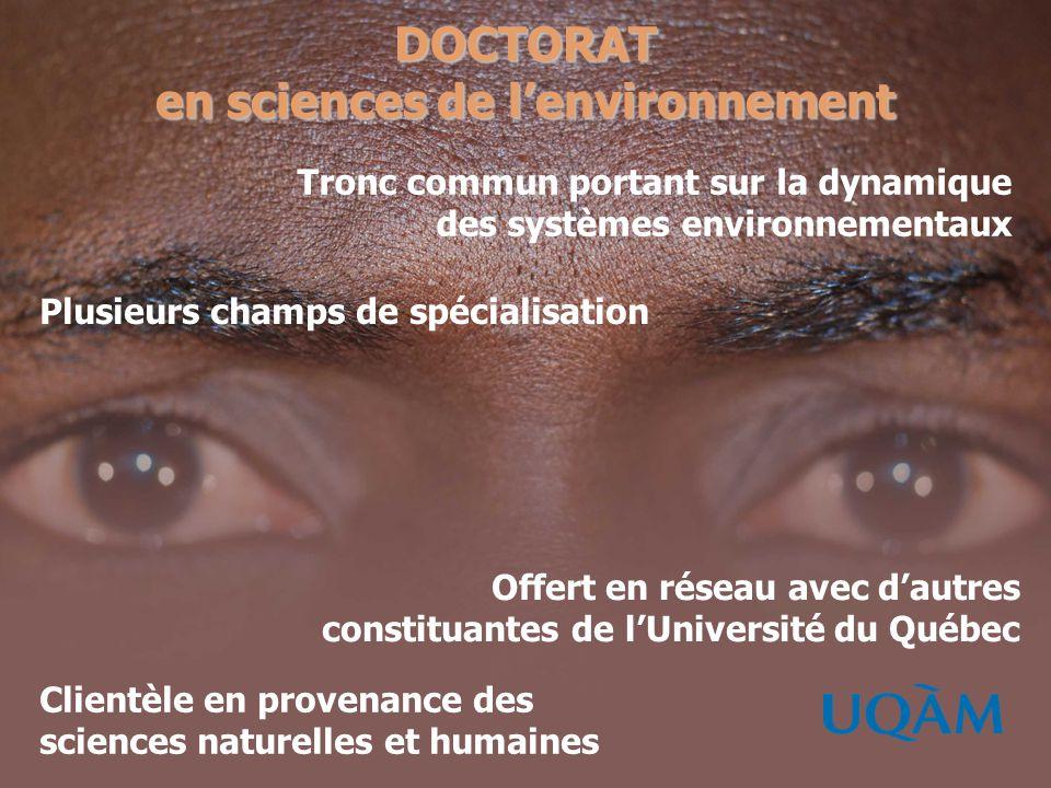 DOCTORAT en sciences de lenvironnement Clientèle en provenance des sciences naturelles et humaines Offert en réseau avec dautres constituantes de lUni