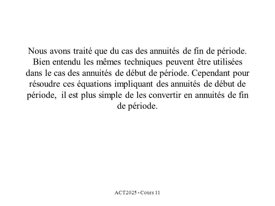 ACT2025 - Cours 11 Nous avons traité que du cas des annuités de fin de période.