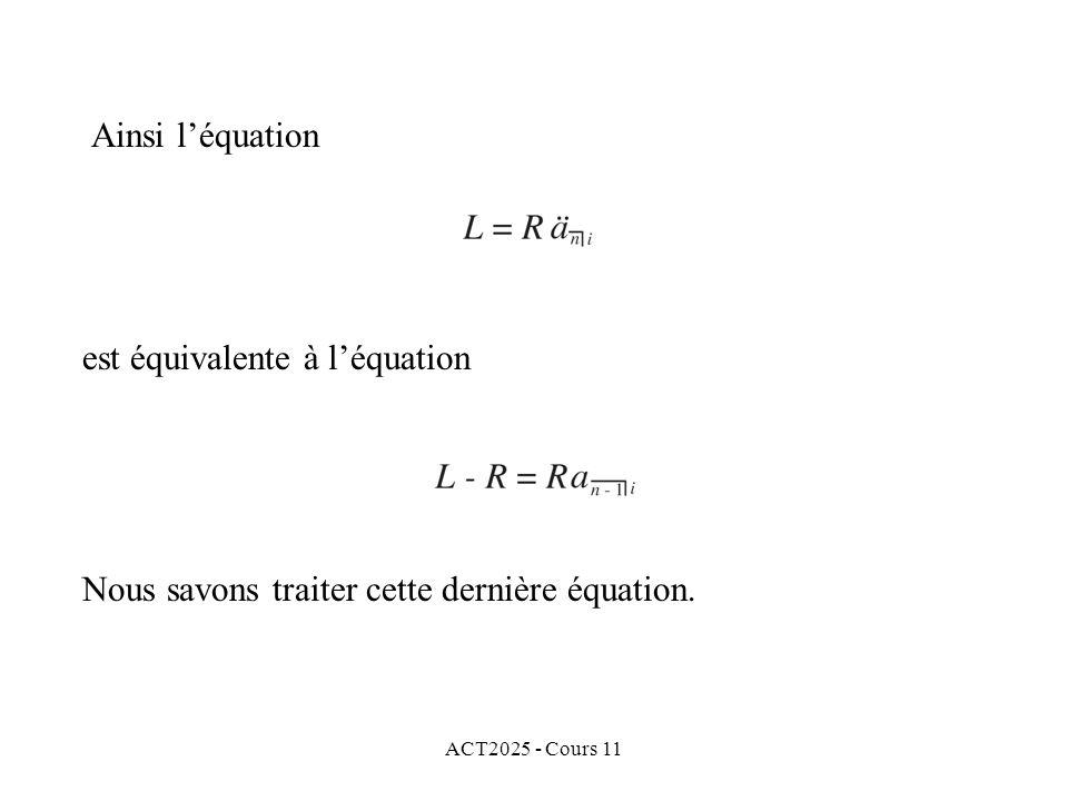 ACT2025 - Cours 11 Ainsi léquation est équivalente à léquation Nous savons traiter cette dernière équation.