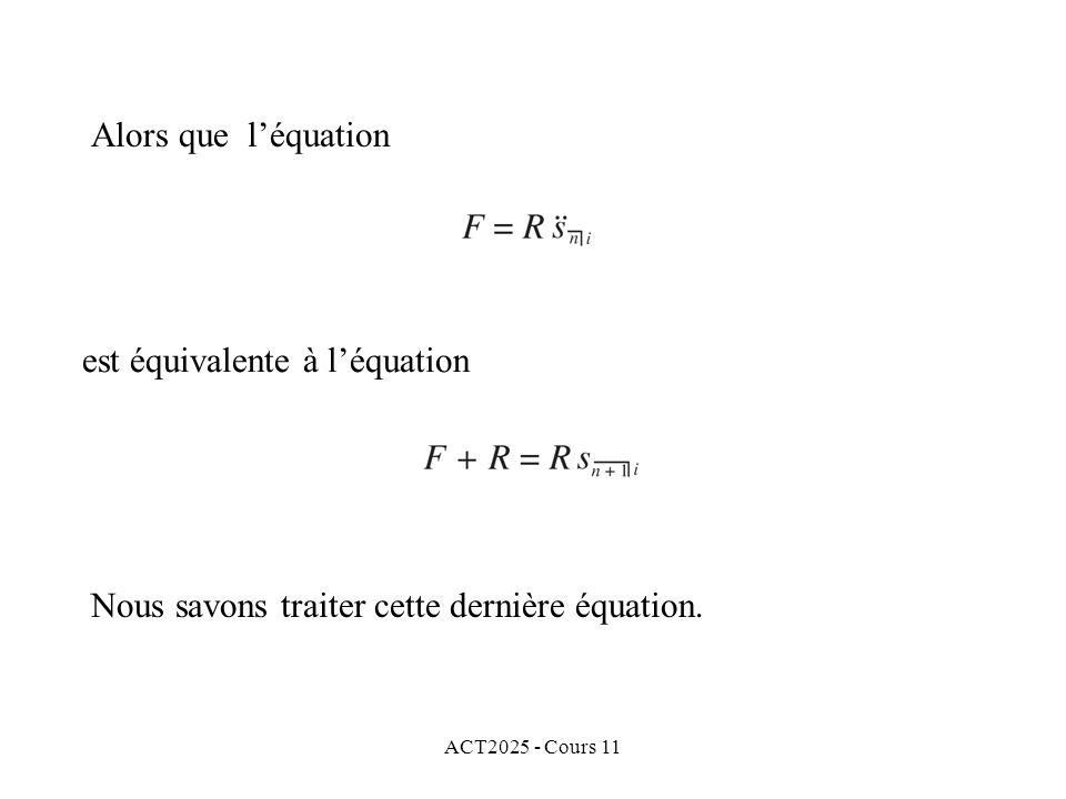 ACT2025 - Cours 11 Alors que léquation est équivalente à léquation Nous savons traiter cette dernière équation.