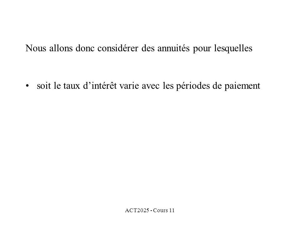 ACT2025 - Cours 11 Nous allons donc considérer des annuités pour lesquelles soit le taux dintérêt varie avec les périodes de paiement