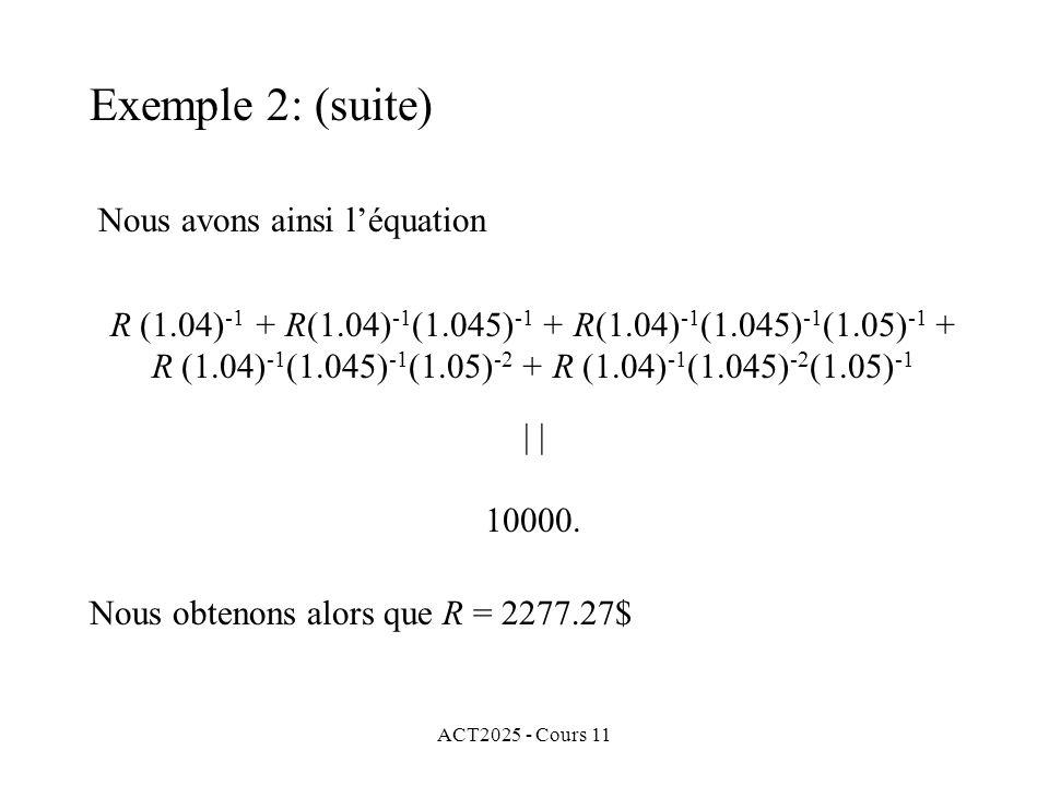 ACT2025 - Cours 11 Nous avons ainsi léquation R (1.04) -1 + R(1.04) -1 (1.045) -1 + R(1.04) -1 (1.045) -1 (1.05) -1 + R (1.04) -1 (1.045) -1 (1.05) -2 + R (1.04) -1 (1.045) -2 (1.05) -1 | 10000.