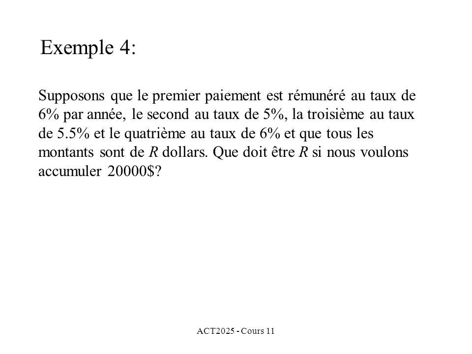 ACT2025 - Cours 11 Supposons que le premier paiement est rémunéré au taux de 6% par année, le second au taux de 5%, la troisième au taux de 5.5% et le quatrième au taux de 6% et que tous les montants sont de R dollars.