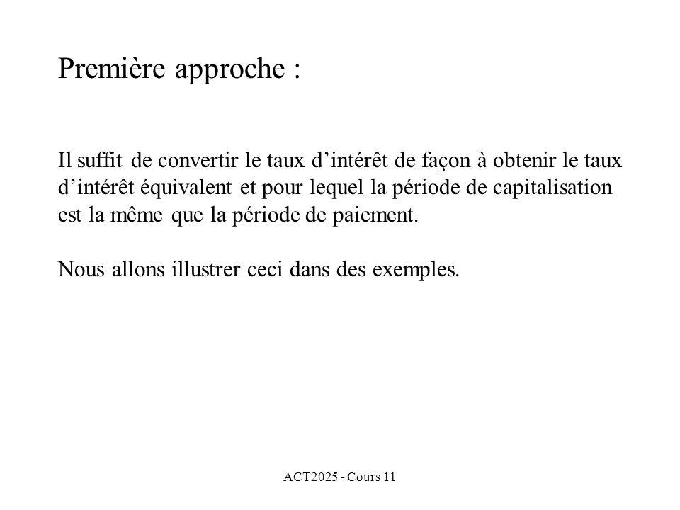 ACT2025 - Cours 11 Il suffit de convertir le taux dintérêt de façon à obtenir le taux dintérêt équivalent et pour lequel la période de capitalisation est la même que la période de paiement.