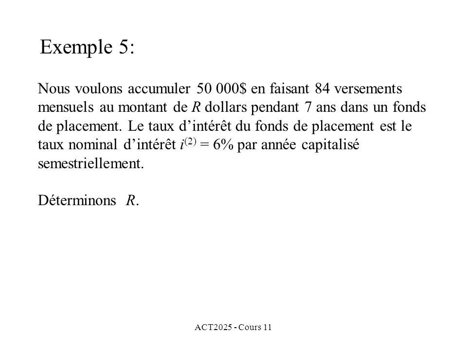 ACT2025 - Cours 11 Nous voulons accumuler 50 000$ en faisant 84 versements mensuels au montant de R dollars pendant 7 ans dans un fonds de placement.