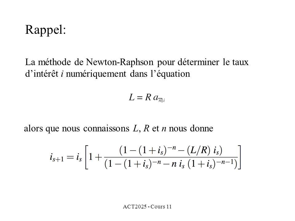 ACT2025 - Cours 11 La méthode de Newton-Raphson pour déterminer le taux dintérêt i numériquement dans léquation alors que nous connaissons L, R et n nous donne Rappel:
