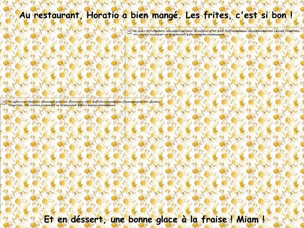 Au restaurant, Horatio a bien mangé. Les frites, c'est si bon ! Et en déssert, une bonne glace à la fraise ! Miam !