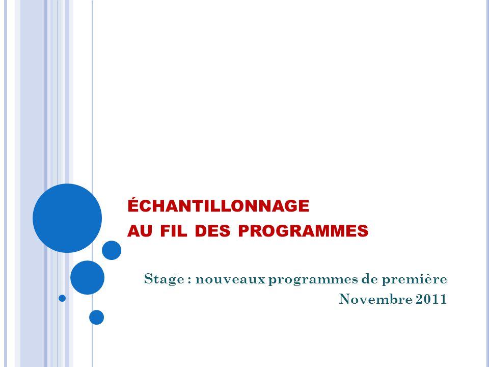 ÉCHANTILLONNAGE AU FIL DES PROGRAMMES Stage : nouveaux programmes de première Novembre 2011