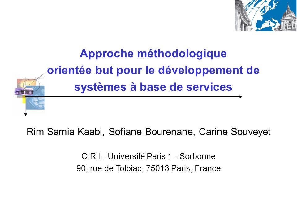 Rim Samia Kaabi, Sofiane Bourenane, Carine Souveyet C.R.I.- Université Paris 1 - Sorbonne 90, rue de Tolbiac, 75013 Paris, France Approche méthodologi