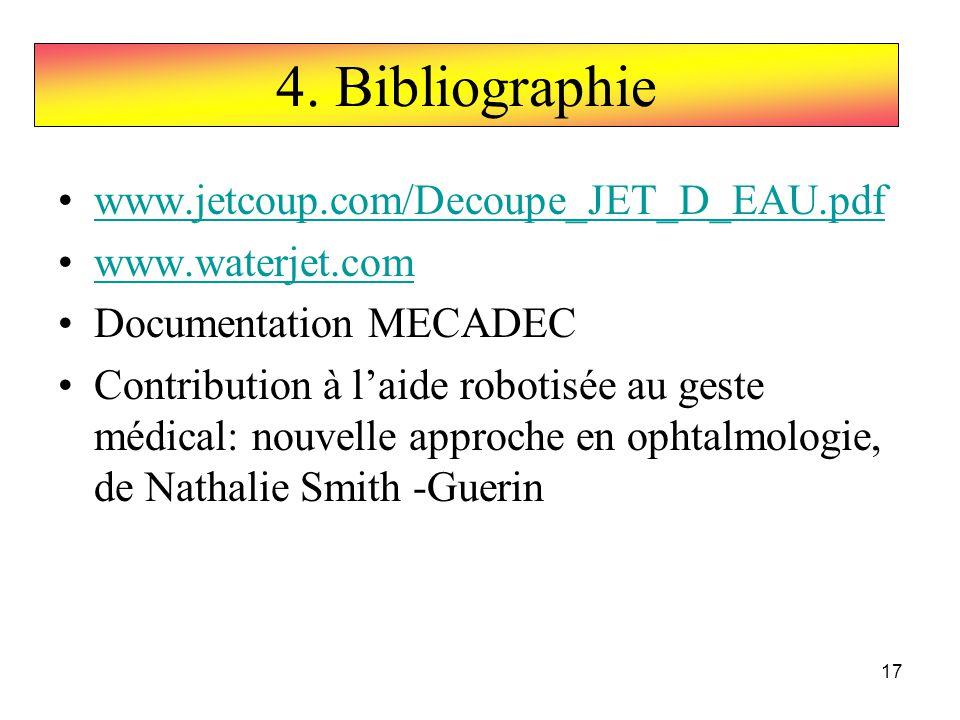 17 www.jetcoup.com/Decoupe_JET_D_EAU.pdf www.waterjet.com Documentation MECADEC Contribution à laide robotisée au geste médical: nouvelle approche en