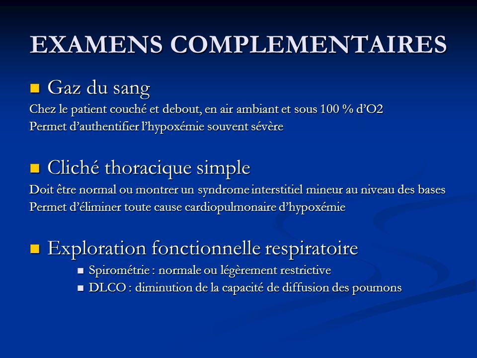 EXAMENS COMPLEMENTAIRES Gaz du sang Gaz du sang Chez le patient couché et debout, en air ambiant et sous 100 % dO2 Permet dauthentifier lhypoxémie sou