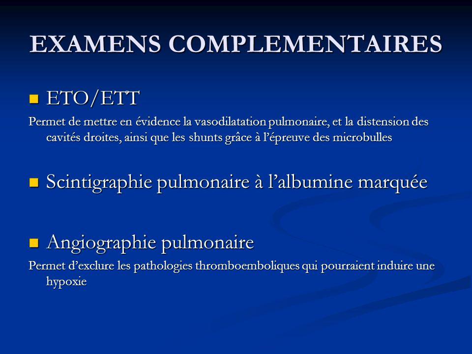 EXAMENS COMPLEMENTAIRES ETO/ETT ETO/ETT Permet de mettre en évidence la vasodilatation pulmonaire, et la distension des cavités droites, ainsi que les