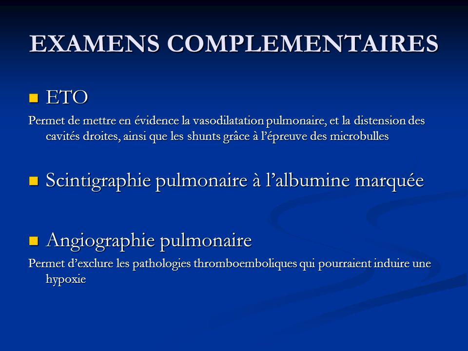 EXAMENS COMPLEMENTAIRES ETO ETO Permet de mettre en évidence la vasodilatation pulmonaire, et la distension des cavités droites, ainsi que les shunts