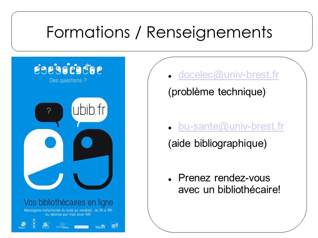Formations / Renseignements docelec@univ-brest.fr (problème technique) bu-sante@univ-brest.fr (aide bibliographique) Prenez rendez-vous avec un bibliothécaire!