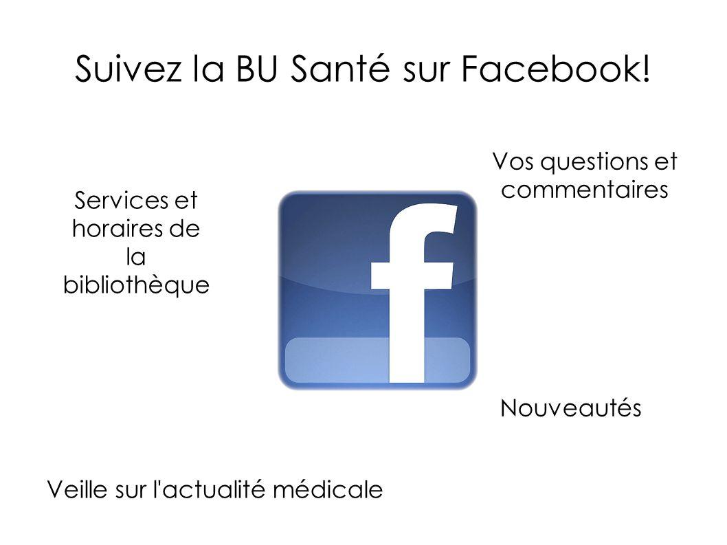 Suivez la BU Santé sur Facebook! Veille sur l'actualité médicale Services et horaires de la bibliothèque Nouveautés Vos questions et commentaires