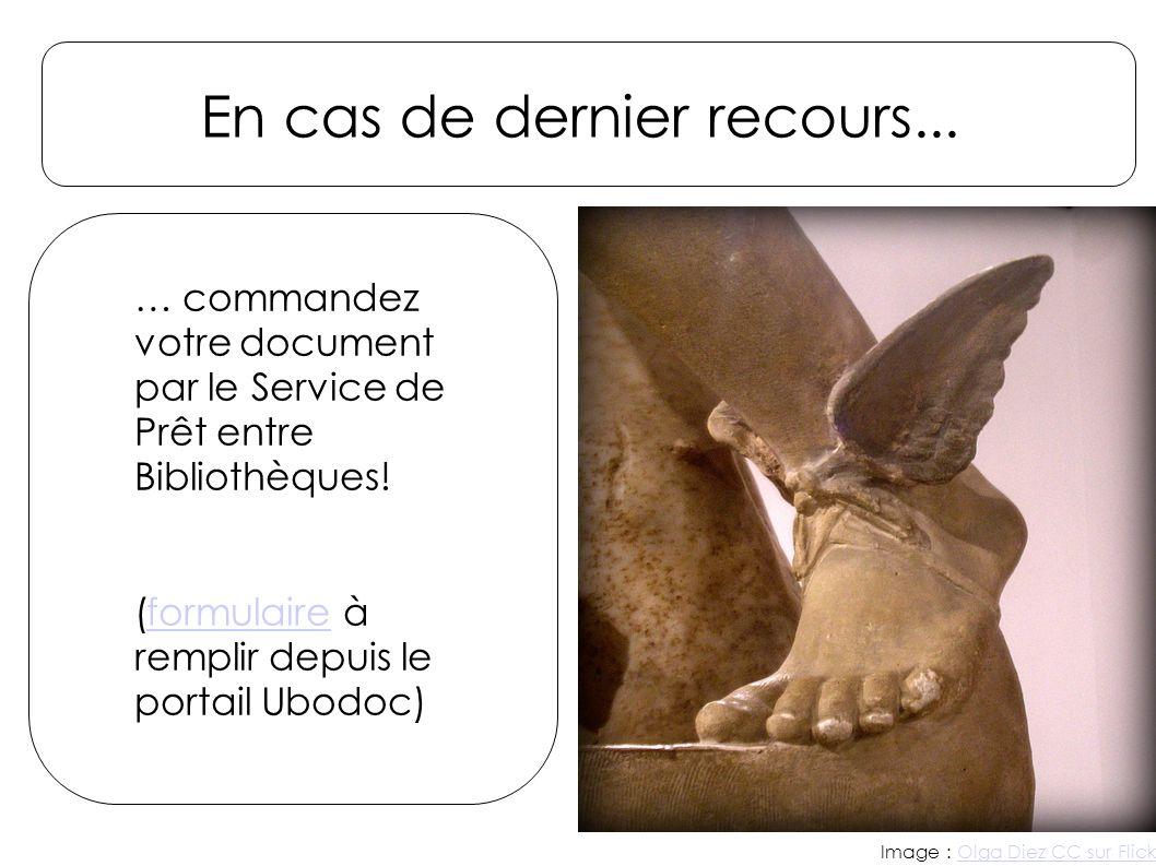 En cas de dernier recours... Image : Olga Diez CC sur FlickrOlga Diez CC sur Flickr … commandez votre document par le Service de Prêt entre Bibliothèq