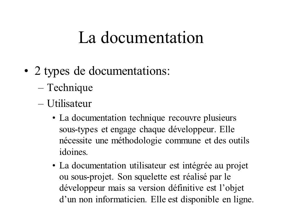 La documentation 2 types de documentations: –Technique –Utilisateur La documentation technique recouvre plusieurs sous-types et engage chaque développeur.