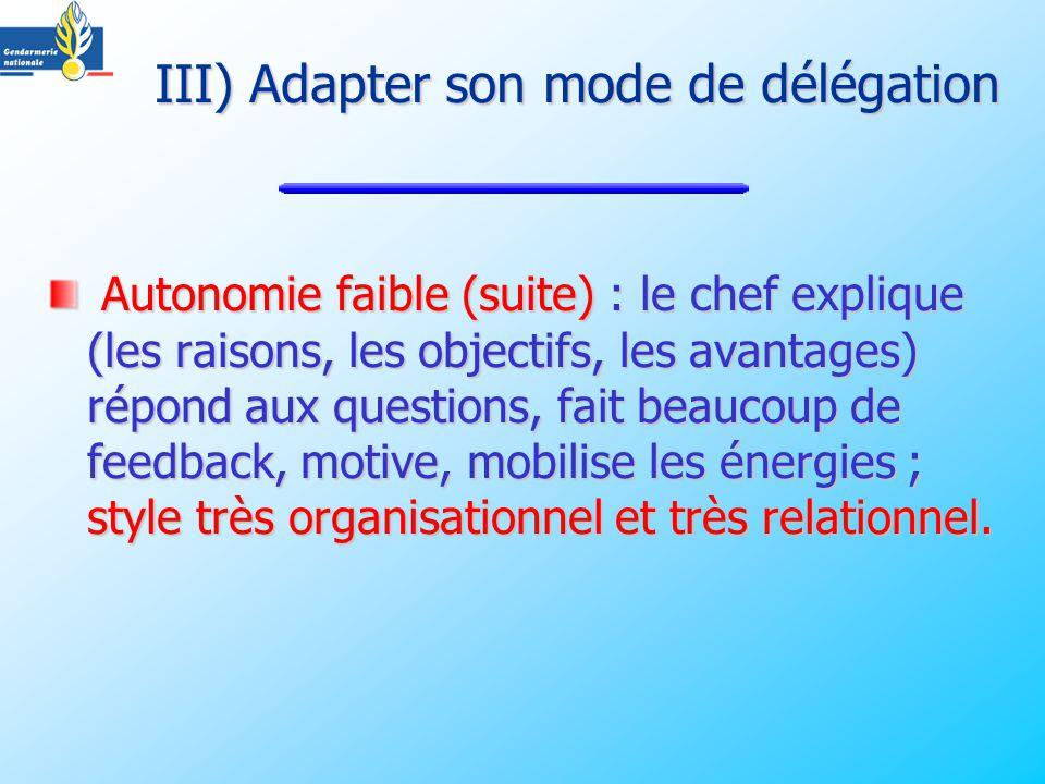 Autonomie faible (suite) : le chef explique (les raisons, les objectifs, les avantages) répond aux questions, fait beaucoup de feedback, motive, mobilise les énergies ; style très organisationnel et très relationnel.