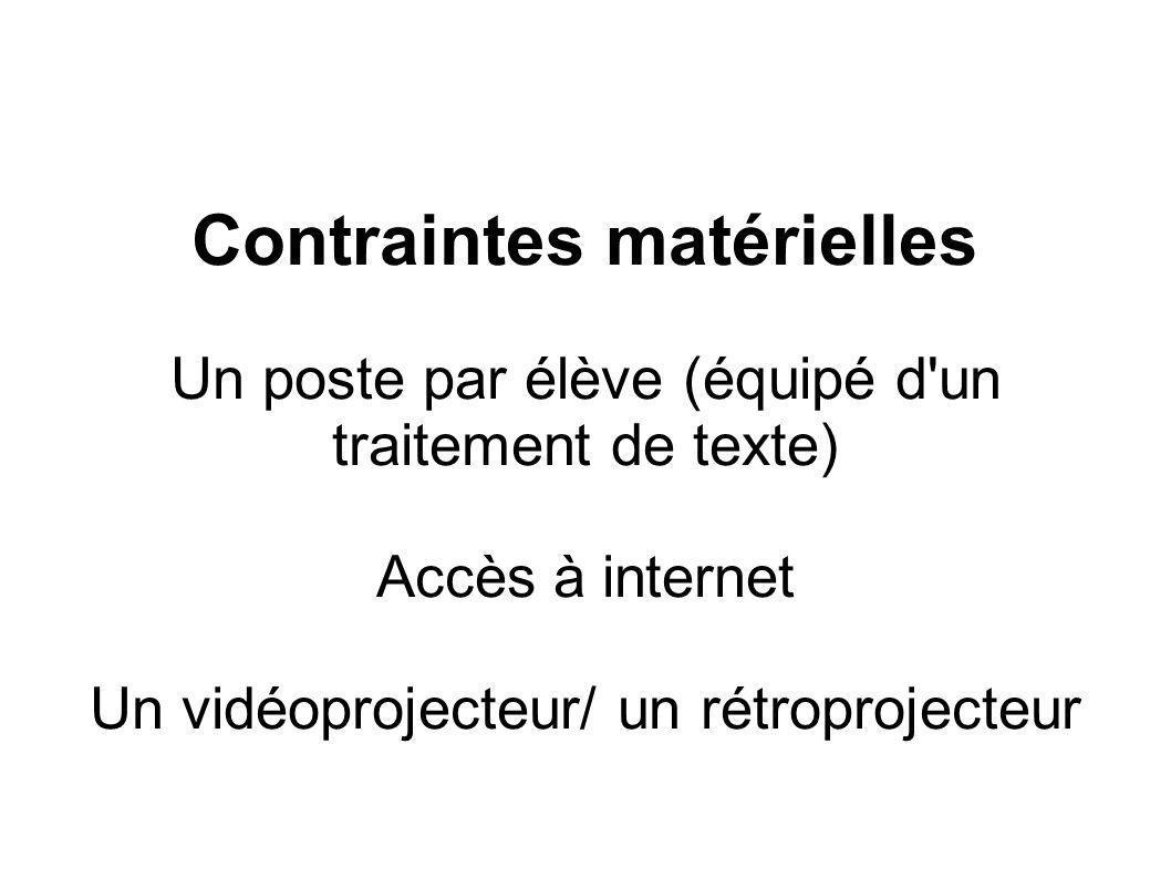 Contraintes matérielles Un poste par élève (équipé d'un traitement de texte) Accès à internet Un vidéoprojecteur/ un rétroprojecteur