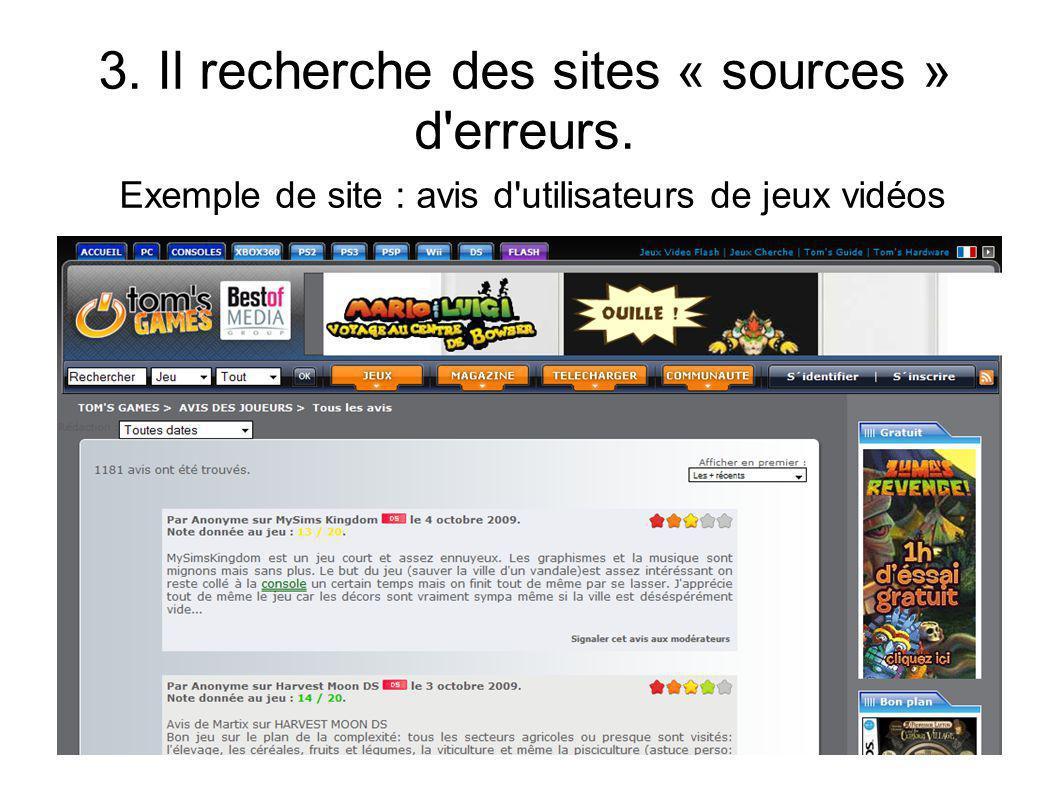3. Il recherche des sites « sources » d'erreurs. Exemple de site : avis d'utilisateurs de jeux vidéos