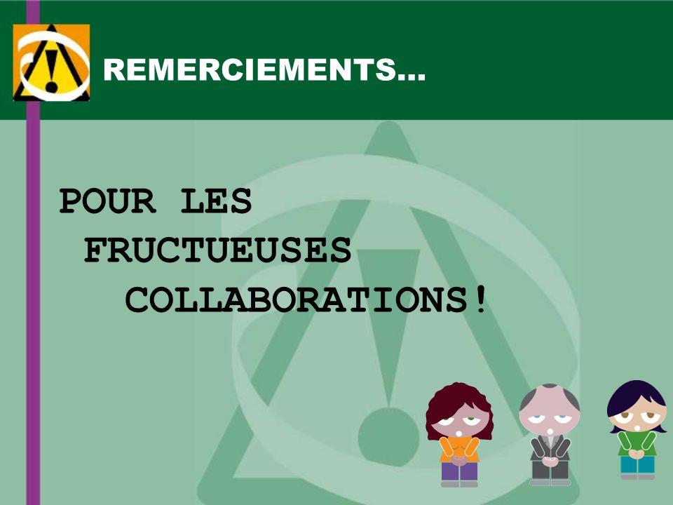 REMERCIEMENTS… POUR LES FRUCTUEUSES COLLABORATIONS!