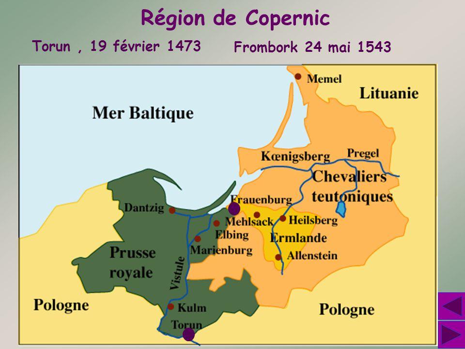 Région de Copernic Torun, 19 février 1473 Frombork 24 mai 1543