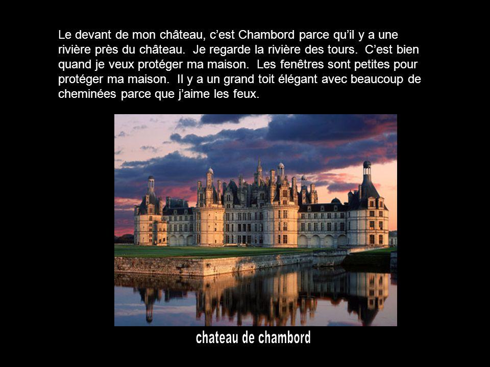 Le devant de mon château, cest Chambord parce quil y a une rivière près du château.