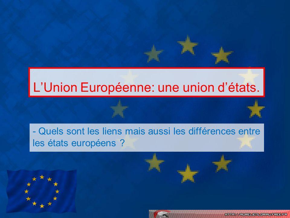 LUnion Européenne: une union détats. - Quels sont les liens mais aussi les différences entre les états européens ?