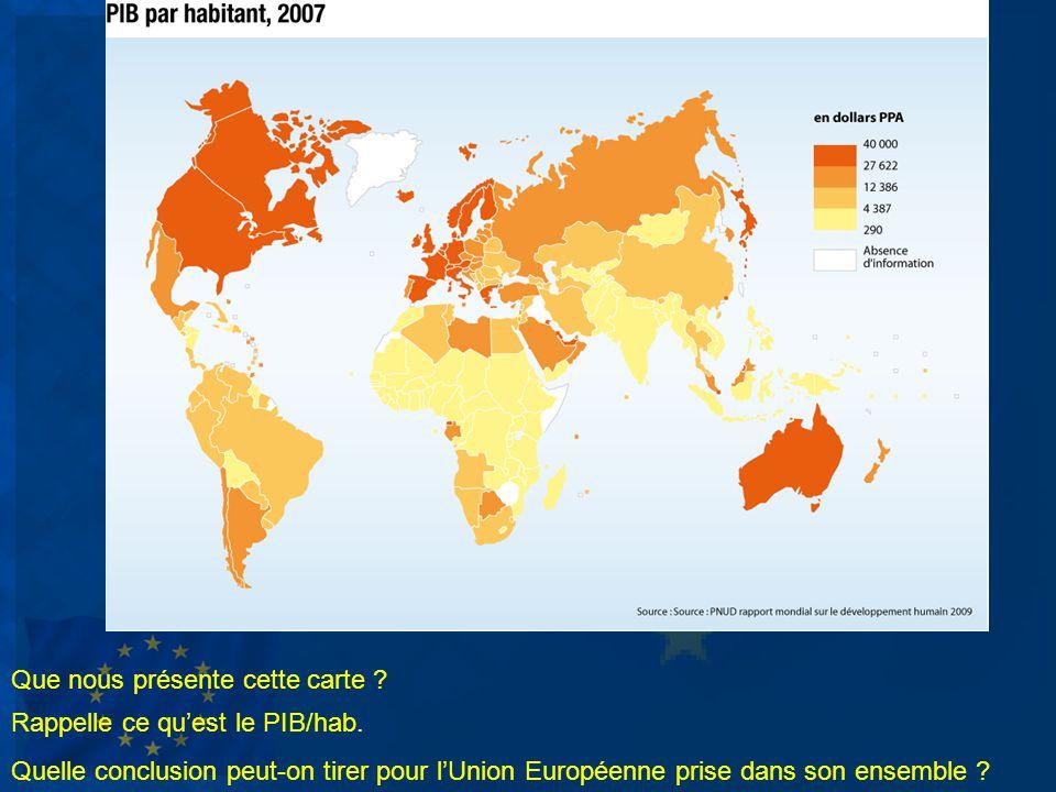Que nous présente cette carte ? Quelle conclusion peut-on tirer pour lUnion Européenne prise dans son ensemble ? Rappelle ce quest le PIB/hab.