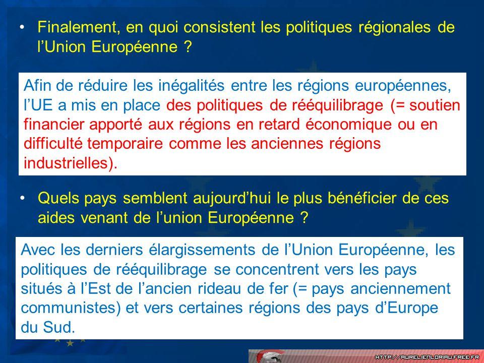 Finalement, en quoi consistent les politiques régionales de lUnion Européenne ? Afin de réduire les inégalités entre les régions européennes, lUE a mi