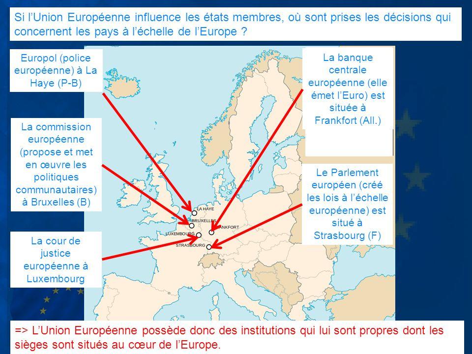 Si lUnion Européenne influence les états membres, où sont prises les décisions qui concernent les pays à léchelle de lEurope ? Europol (police europée