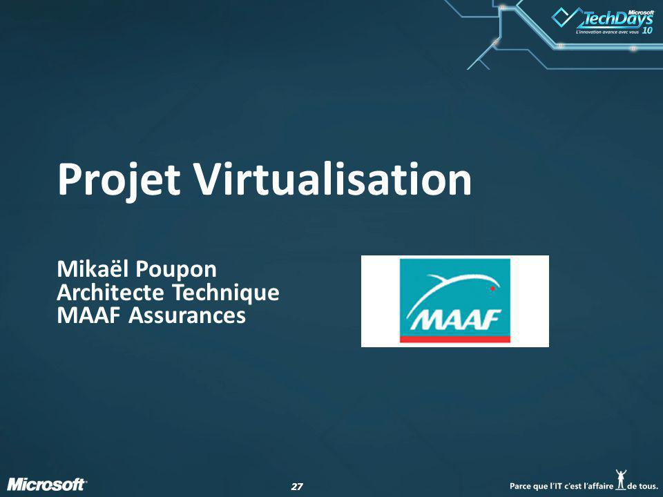 27 Projet Virtualisation Mikaël Poupon Architecte Technique MAAF Assurances