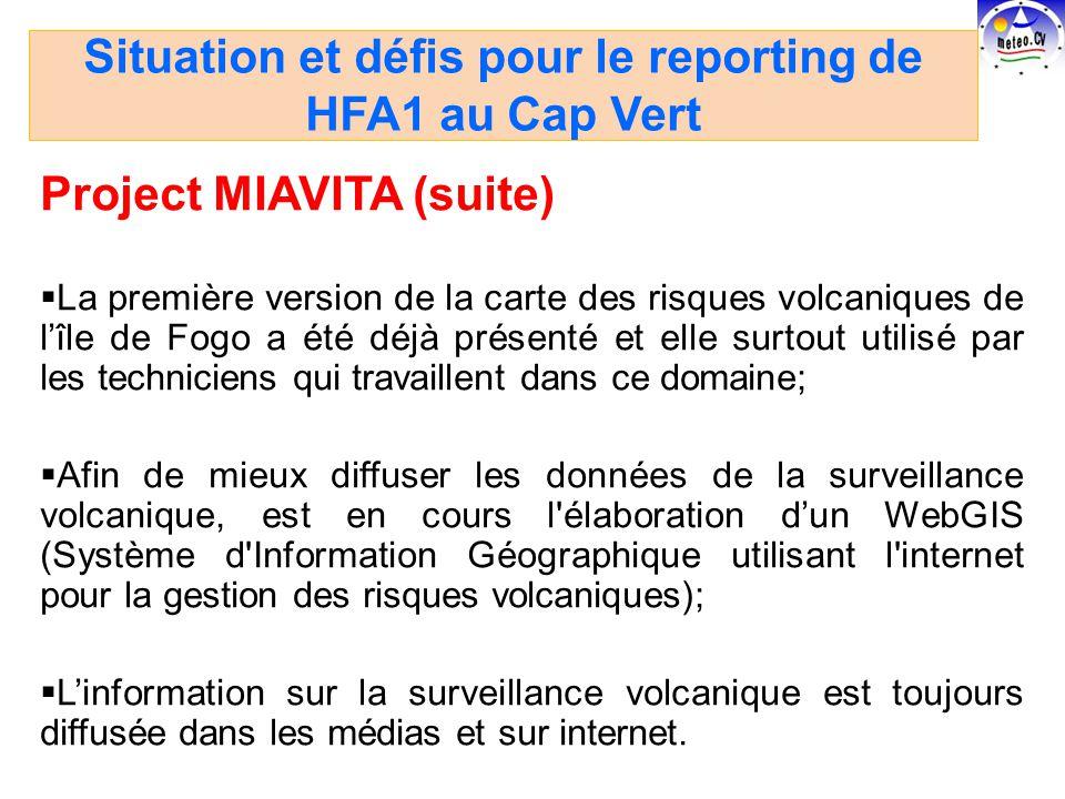 Project MIAVITA (suite) La première version de la carte des risques volcaniques de lîle de Fogo a été déjà présenté et elle surtout utilisé par les techniciens qui travaillent dans ce domaine; Afin de mieux diffuser les données de la surveillance volcanique, est en cours l élaboration dun WebGIS (Système d Information Géographique utilisant l internet pour la gestion des risques volcaniques); Linformation sur la surveillance volcanique est toujours diffusée dans les médias et sur internet.