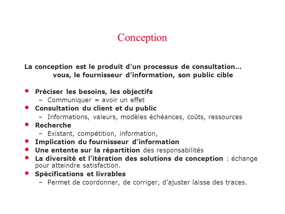 Conception La conception est le produit dun processus de consultation… vous, le fournisseur dinformation, son public cible Préciser les besoins, les o