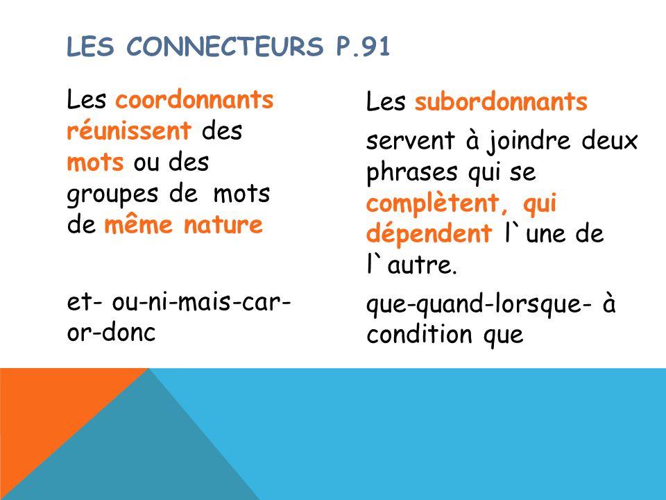 Les coordonnants réunissent des mots ou des groupes de mots de même nature et- ou-ni-mais-car- or-donc Les subordonnants servent à joindre deux phrase