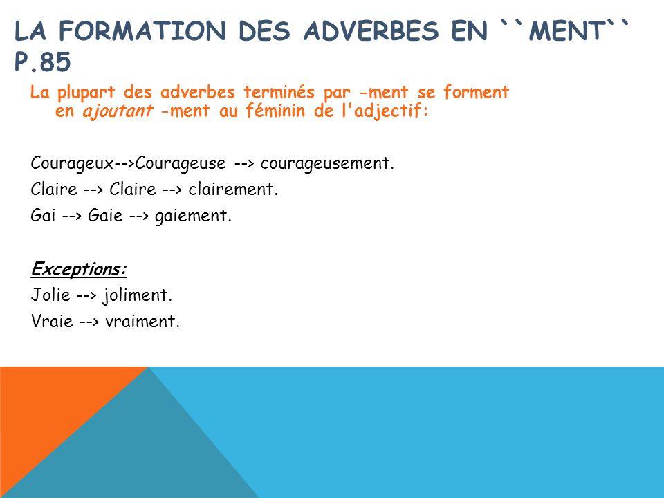 LA FORMATION DES ADVERBES EN ``MENT`` P.85 La plupart des adverbes terminés par -ment se forment en ajoutant -ment au féminin de l'adjectif: Courageux