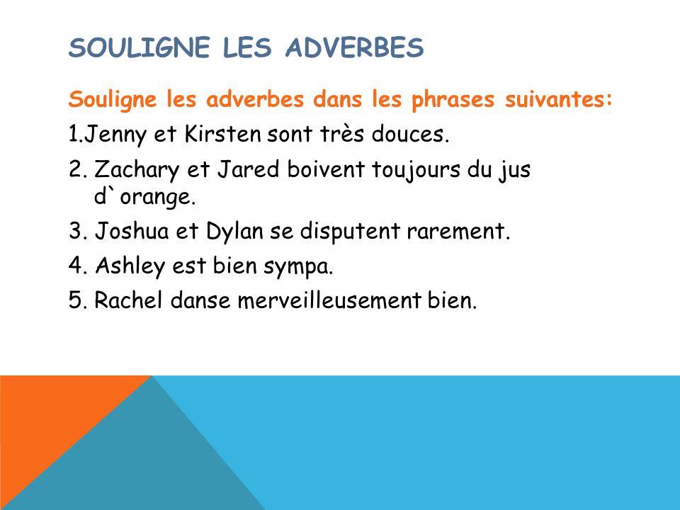 SOULIGNE LES ADVERBES Souligne les adverbes dans les phrases suivantes: 1.Jenny et Kirsten sont très douces. 2. Zachary et Jared boivent toujours du j