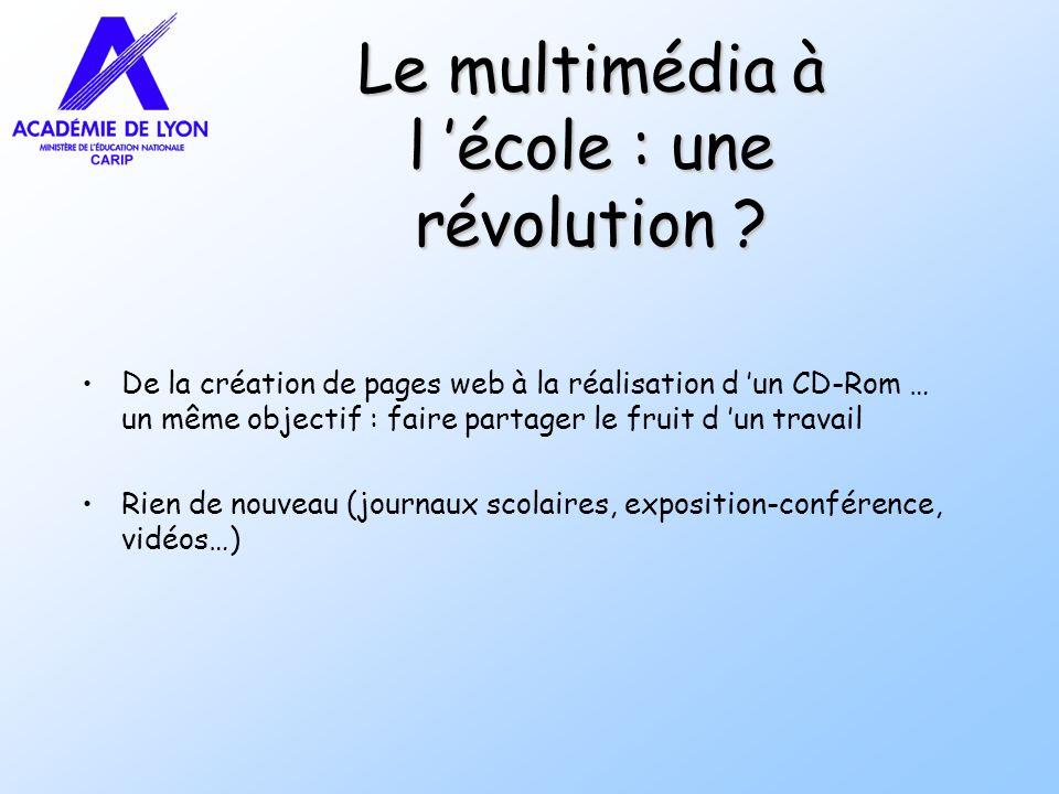 Le multimédia à l école : une révolution ? De la création de pages web à la réalisation d un CD-Rom … un même objectif : faire partager le fruit d un