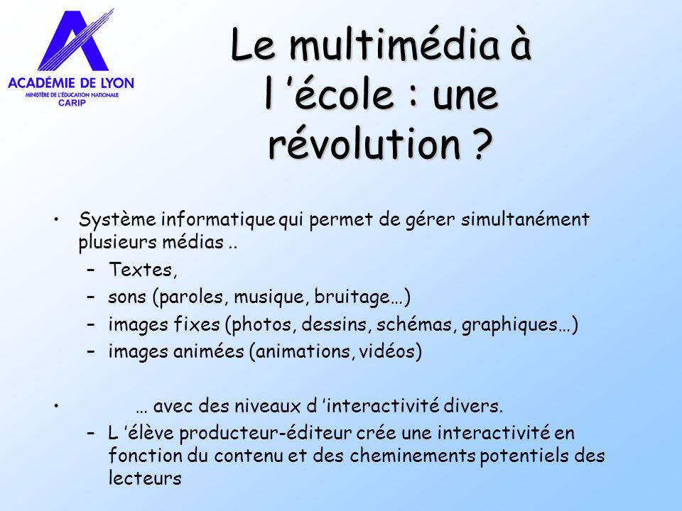 Le multimédia à l école : une révolution ? Système informatique qui permet de gérer simultanément plusieurs médias.. –Textes, –sons (paroles, musique,