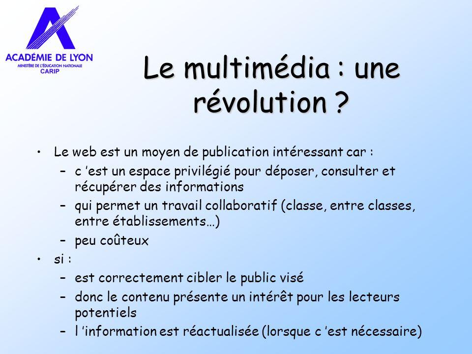 Le multimédia : une révolution ? Le web est un moyen de publication intéressant car : –c est un espace privilégié pour déposer, consulter et récupérer