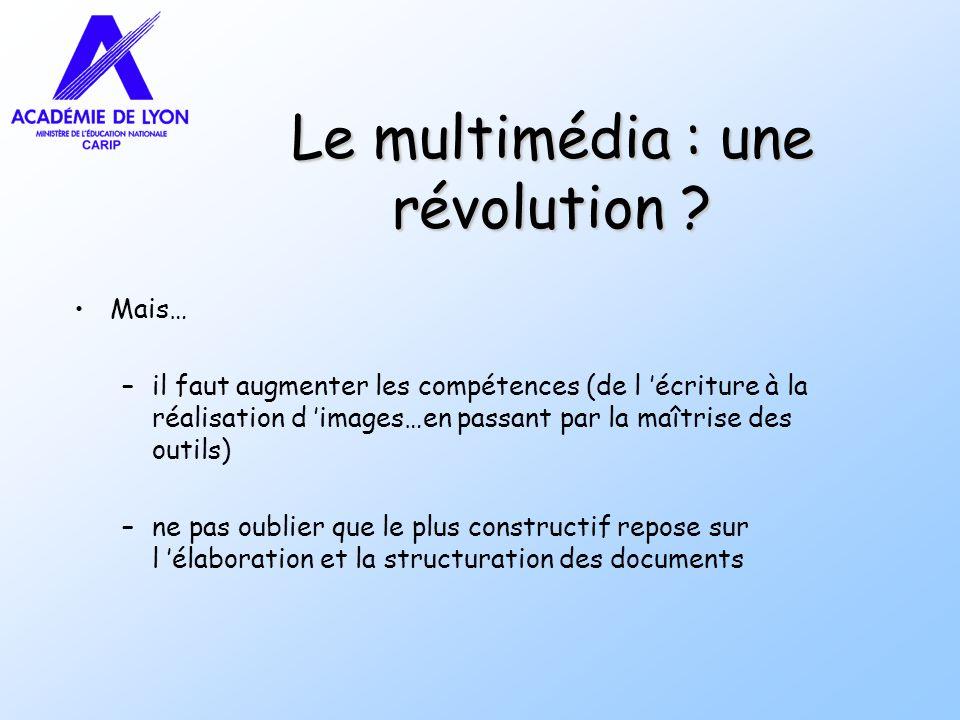 Le multimédia : une révolution ? Mais… –il faut augmenter les compétences (de l écriture à la réalisation d images…en passant par la maîtrise des outi