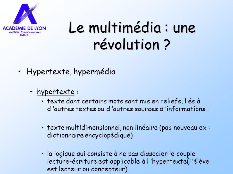 Le multimédia : une révolution ? Hypertexte, hypermédia –hypertexte : texte dont certains mots sont mis en reliefs, liés à d autres textes ou d autres
