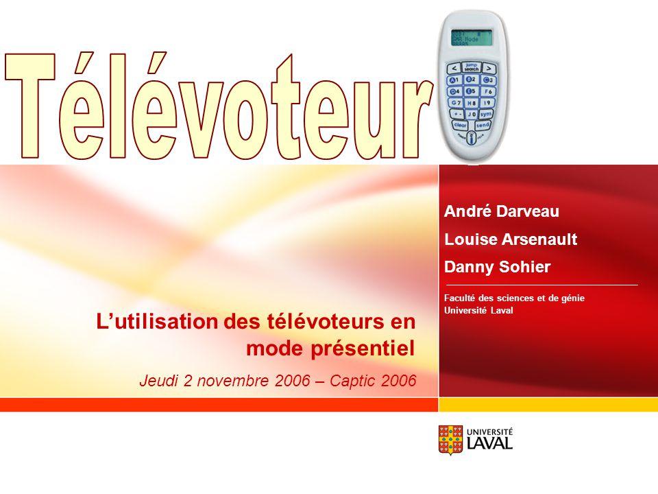 André Darveau Louise Arsenault Danny Sohier Faculté des sciences et de génie Université Laval Lutilisation des télévoteurs en mode présentiel Jeudi 2 novembre 2006 – Captic 2006