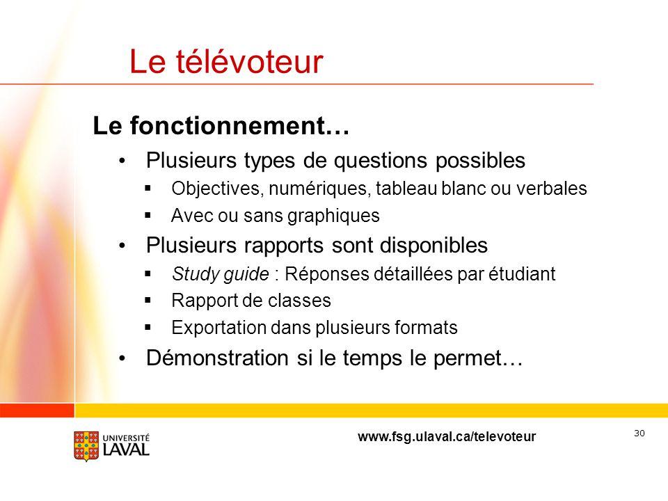www.fsg.ulaval.ca/televoteur 29 Le télévoteur Le fonctionnement… La Faculté créé les classes virtuelles et affiche les informations sur son site Web (