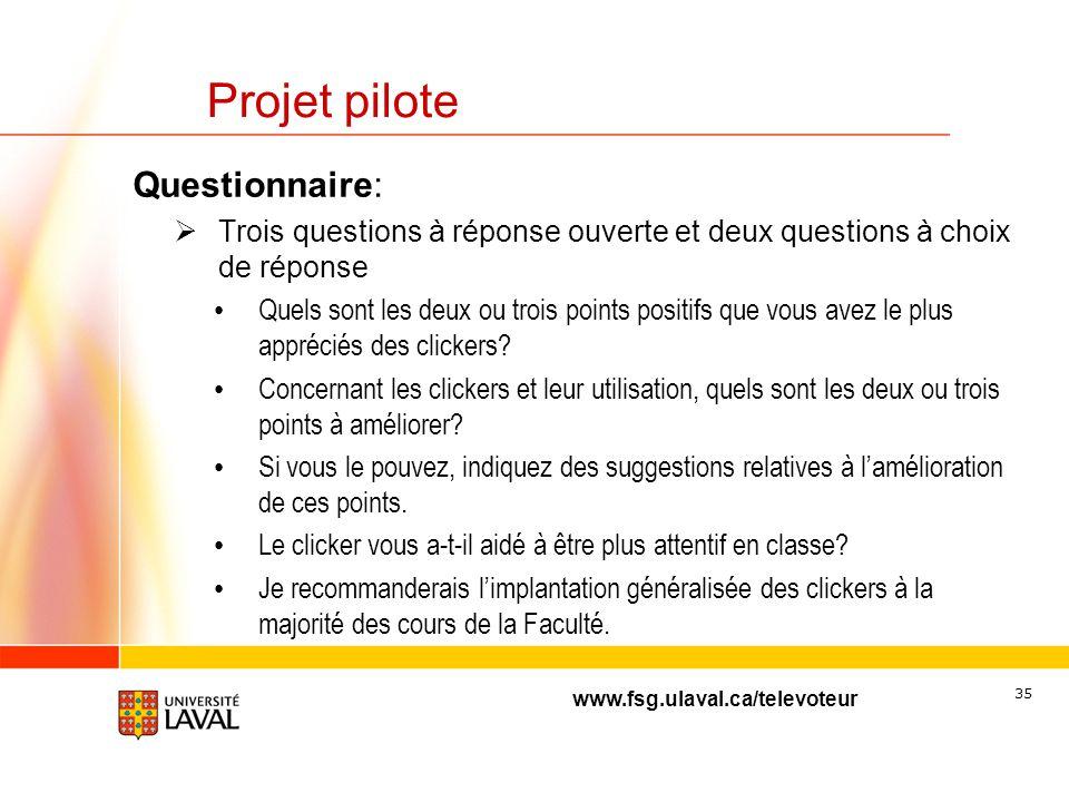 www.fsg.ulaval.ca/televoteur 34 Projet pilote 5 Cours Utilisation des clickers Participation évaluation N. total étudiants % participation Évaluation
