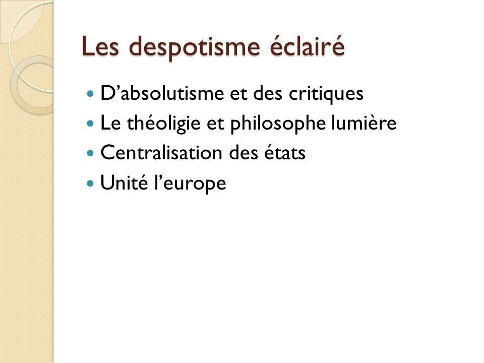 Les despotisme éclairé Dabsolutisme et des critiques Le théoligie et philosophe lumière Centralisation des états Unité leurope